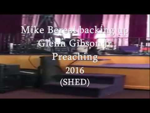 Mike Bereal  - backing up Glenn Gibson Jr Preaching SHED