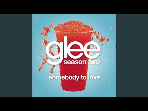 Somebody To Love (Glee Cast Version) (Cover of Justin Bieber Song)