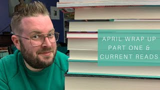 April Wrap Up Part One &amp Current Reads 2019