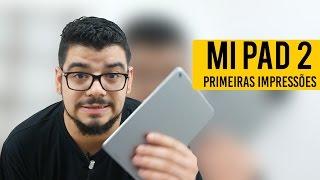 XiaoMi Mi Pad 2 - UM TABLET LEGAL  (Primeiras Impressões)