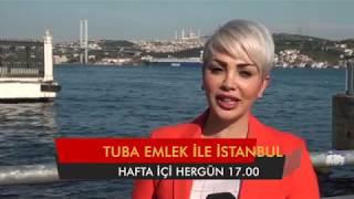 TUBA EMLEK İSTANBUL TANITIM BUGÜN 21 07 2017