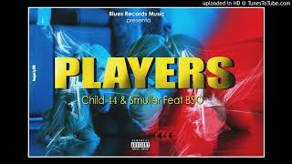 PLAYERS  Child 44 & Smuller featuring B S O