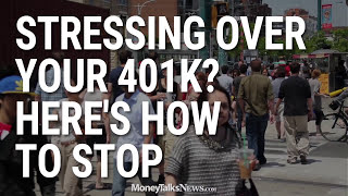 Stressing Over Your 401k? Here's How to Stop