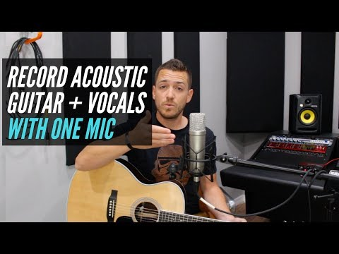 Recording Acoustic Guitar and Vocals at the same time with One Microphone