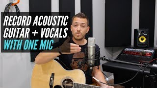 Recording Acoustic Guitar and Vocals (at the same time) with One Microphone