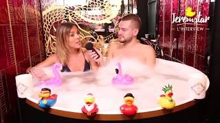 Charlène (Secret Story 11) dans le bain de Jeremstar - INTERVIEW