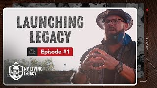 Launching Legacy | My Living Legacy | Ep.1