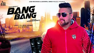 Bang Bang | (Full HD ) | Mani Grewal | New Punjabi Songs 2019 | Latest Punjabi Songs 2019