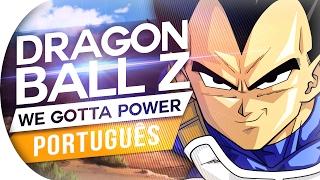 DRAGON BALL Z - WE GOTTA POWER   DBZ OPENING   ABERTURA EM PORTUGUÊS