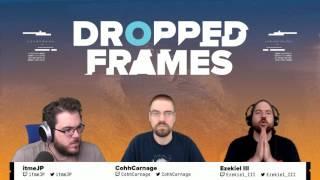 Dropped Frames - Week 113 - Part 1