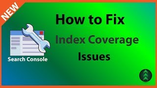 How to Fix New Search Console Index Coverage Issues