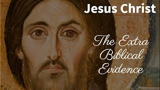 The Extra Biblical Evidence for the Historicity of Jesus Christ.