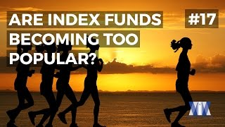 Show #17: Are index funds becoming too popular?
