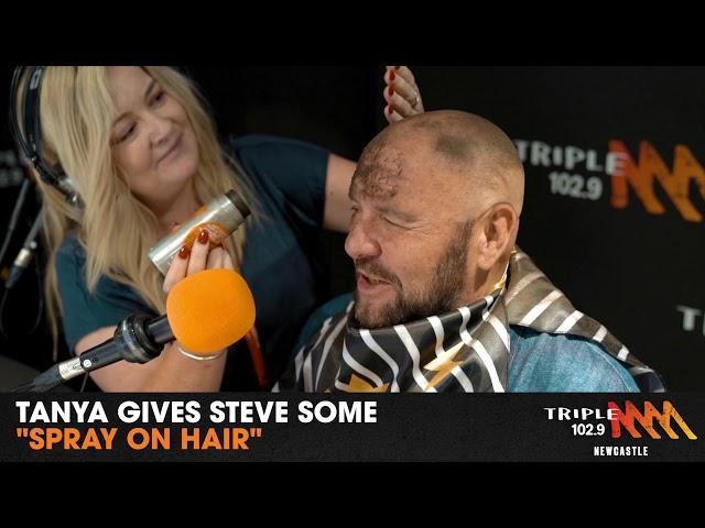 "Tanya gives Steve some ""Spray on Hair"" | Triple M Newcastle"