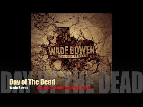 """""""Day Of The Dead""""   Solid Ground   Wade Bowen"""