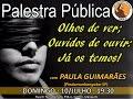Palestra Pública: OLHOS DE VER, OUVIDOS DE OUVIR: JÁ OS TEMOS! com PAULA GUIMARÃES