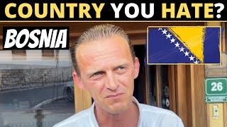 Which Country Do You HATE The Most?   BOSNIA