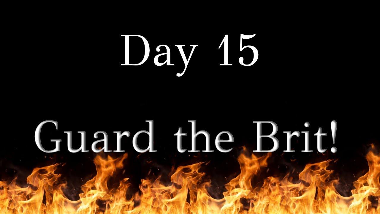 Day 15 - Guard the Gate! Guard the Brit!