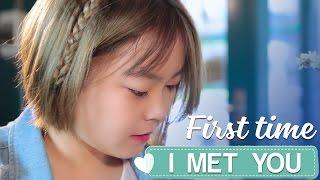 Phim ngắn: First Time I Met You (Official Short Film)