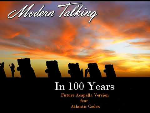 Atlantis Codex feat. Modern Talking - In 100 Years (Future Acapella Version)