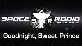 Goodnight, Sweet Prince - Space Radio LIVE (the end of kepler, exploding stars, and more!)