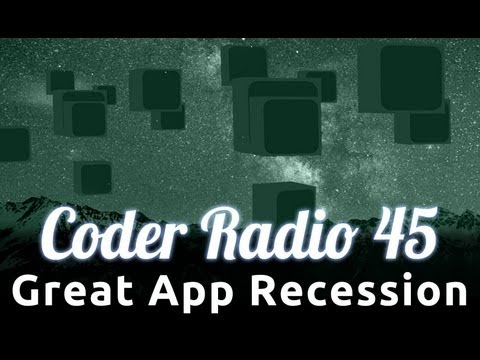 Great App Recession | Coder Radio 45