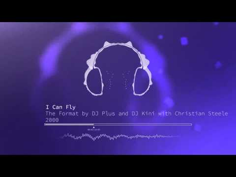 The Format By Dj Plus & Dj Kini With Christian Steele - I Can Fly