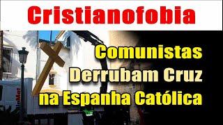 COMUNISTAS DERRUBAM CRUZ na ESPANHA CATÓLICA e PROVOCAM REAÇÃO: VIVA CRISTO REI