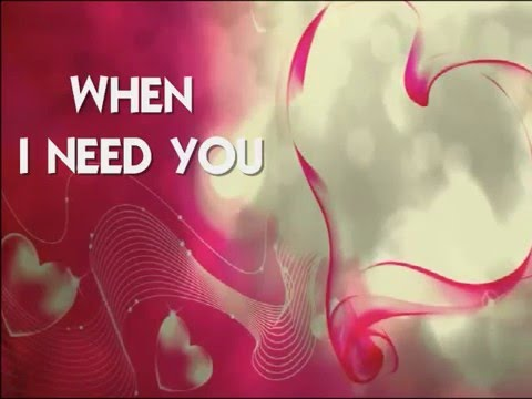 WHEN I NEED YOU - (Lyrics)