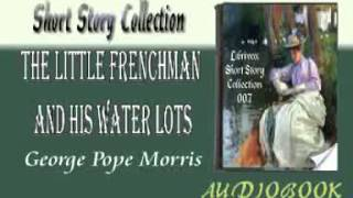 The Little Frenchman and His Water Lots George Pope Morris Audiobook Short Story