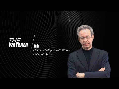The Watcher: Why the CPC in Dialogue with World Political Parties happened