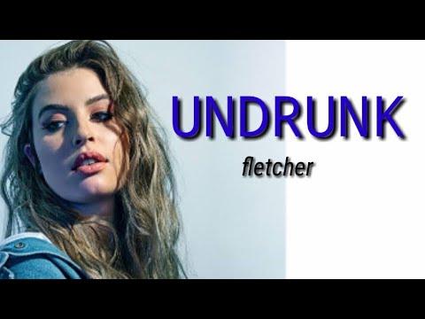 fletcher-undrunk-lyrics
