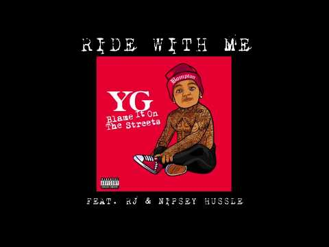YG - Ride With Me (feat. RJ & Nipsey Hussle)
