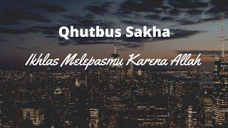 Download Mp3 Ikhlas Melepasmu Karena Allah - Qhutbus Sakha