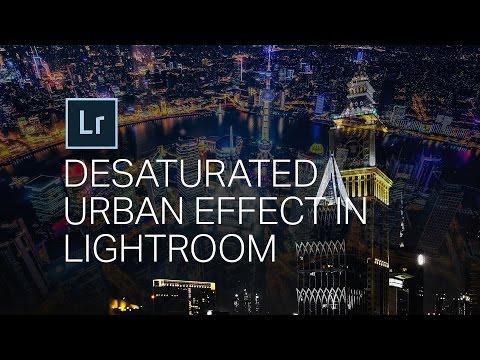 The Desaturated Urban Look - LIGHTROOM TUTORIAL