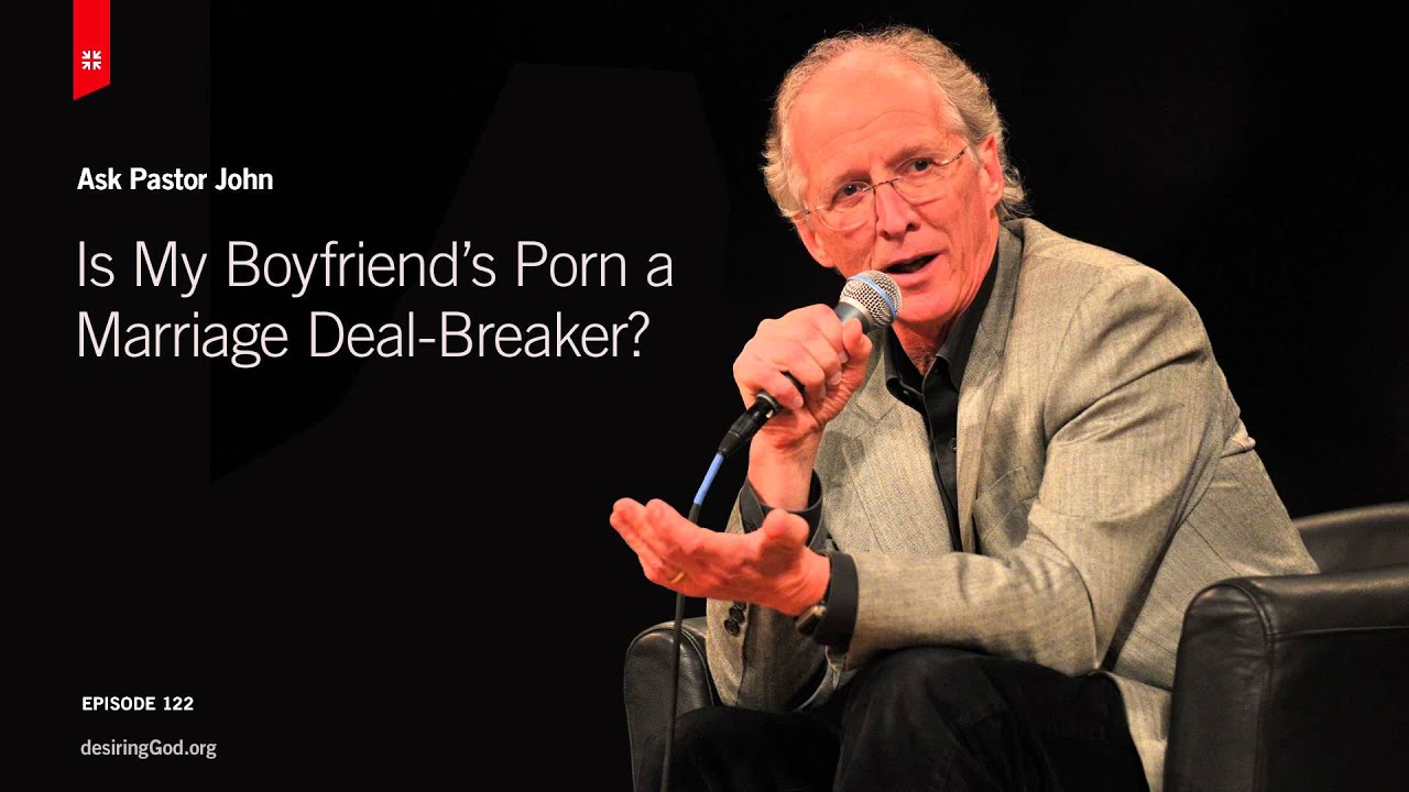 Is My Boyfriend's Porn a Marriage Deal-Breaker? // Ask Pastor John