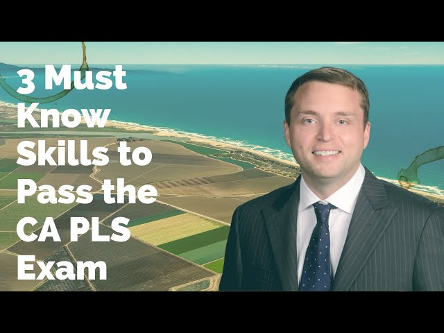 Three Must-Know Skills to Pass the California Professional Land Surveyor (CA PLS) Exam