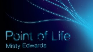 Watch Misty Edwards Point Of Life video