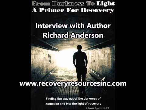 "Richard Anderson author ""From Darkness to Light"" A primer for recovery."