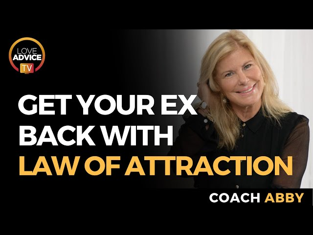 "Create the Experience of ""Getting Your Ex Back"" Through Law of Attraction"