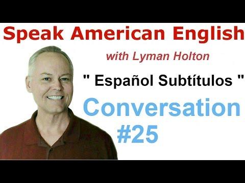 Speak English - Learn English Conversation #25 W/ Spanish Subtitles - American English Pronunciation