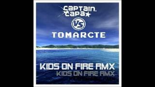 Captain Capa - Kids On Fire [Tomarcte aka Johnny Kasalla Remix]