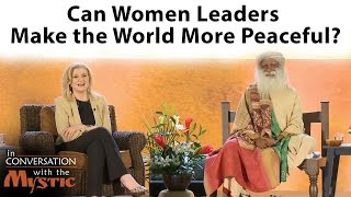 Can Women Leaders Make the World More Peaceful? | Arianna Huffington and Sadhguru