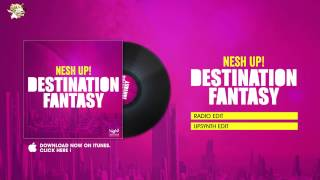 Nesh Up! - Destination Fantasy (Radio Edit)