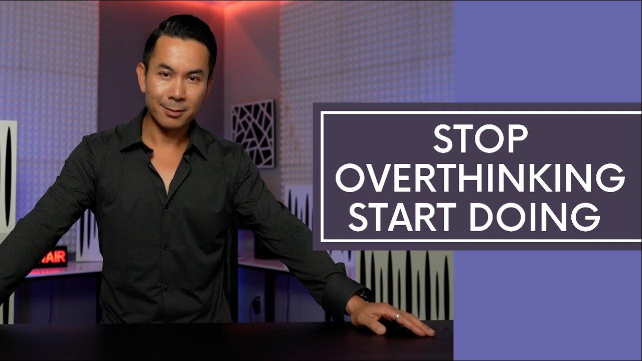 Stop Overthinking, Start Doing