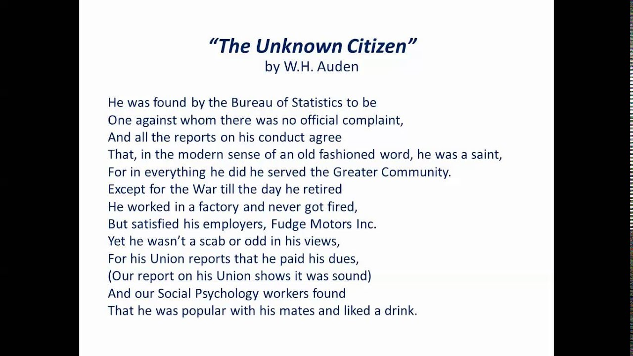 the unknown citizen by w h auden essay Read this english essay and over 88,000 other research documents the unknown citizen by wh auden the unknown citizen the unknown citizen by wh auden, is a commentary on government and the materialism of modern man.