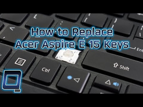 How To Replace Acer Aspire E 15 Laptop Keys