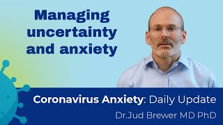 How to manage uncertainty and anxiety (Coronavirus Anxiety Daily Update 4)