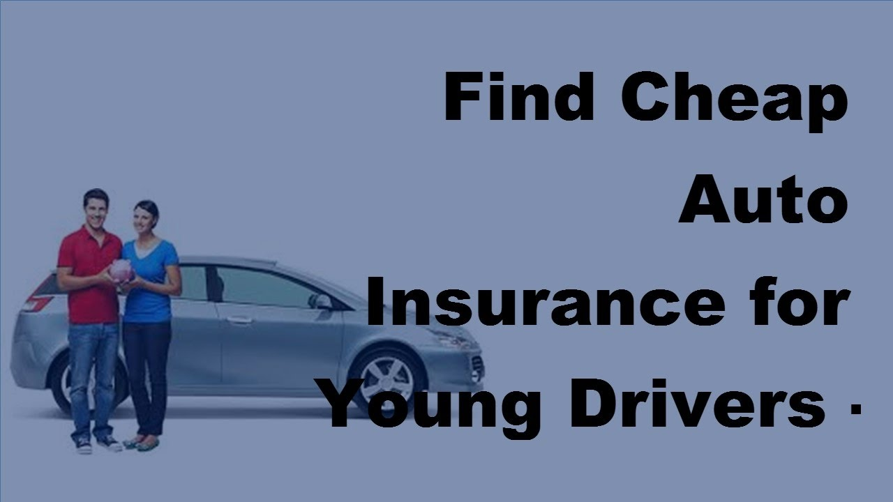 Get Cheap Insurance Find Cheap Auto Insurance For Young Drivers 2017 Teen Driver Tips