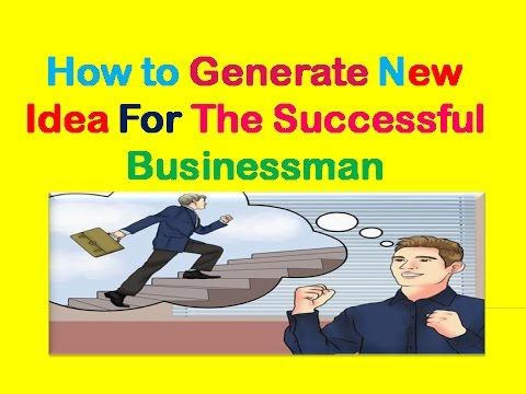 How to Generate New Idea for the Successful Businessman – New Idea
